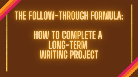 Follow-through_ How to complete a long-term writing project (1)